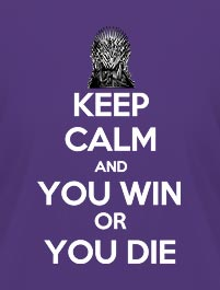 KEEP CALM AND YOU WIN OR YOU DIE